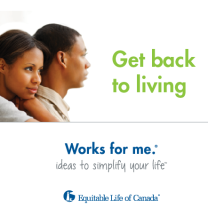 "Critical illness insurance can help you ""get back to living"". EquiLiving provides a lump-sum benefit, following a survival period of typically 30 days after diagnosis of one of the critical conditions covered by the plan. You can use the benefit payment any way you wish, to make living with one of the life-altering conditions more comfortable. Call 780-807-4743 today."
